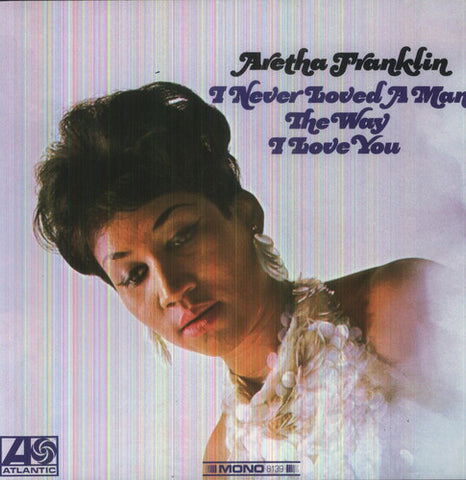 ARETHA FRANKLYN - I NEVER LOVED A MAN LIKE I LOVE YOU