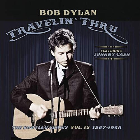 BOB DYLAN- TRAVELIN' THRU, FEATURING JOHNNY CASH: THE BOOTLEG SERIES, Vol. 15