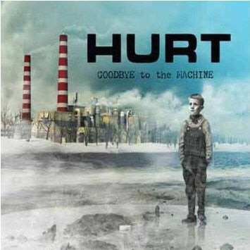 HURT - GOODBYE TO THE MACHINE