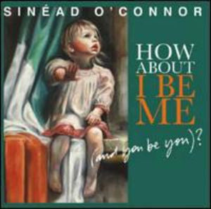 Sinead O' Connor - How About I Be Me (And You Be You)? [LP]