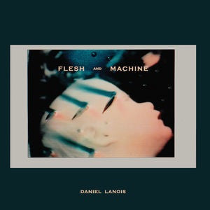 Daniel Lanois - Flesh And Machine [LP+CD]