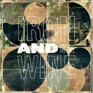 IRON & WINE - AROUND THE WELL