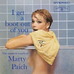 MARTY PAICH - I GET A BOOT OUT OF YOU