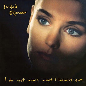 SINEAD OCONNOR - I DO NOT WANT WHAT I HAVEN'T GOT