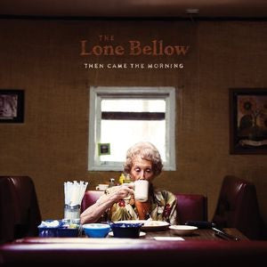 Lone Bellow, The - Then Came The Morning [LP] (gatefold)