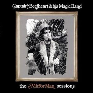 CAPTAIN BEEFHEART - THE MIRRORMAN SESSIONS