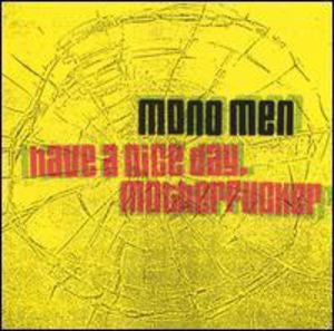 MONO MEN - HAVE A NICE DAY MOTHERFUCKER