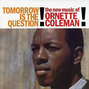 COLEMAN,ORNETTE - TOMORROW IS THE QUESTION
