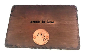 Drunk in Love- Antiqued Copper with penny