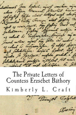 THE PRIVATE LETTERS OF COUNTESS ERZSÊBET BÁTHORY