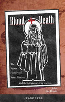 BLOOD + DEATH: THE SECRET HISTORY OF SANTA MUERTE...