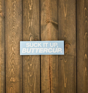 Suck It Up, Buttercup Decal - White