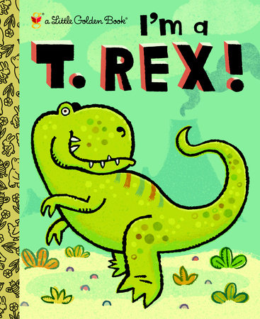 Little Golden Books - I'm a T. Rex!