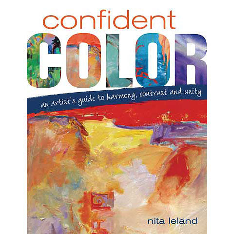 Confident Color: An Artist s Guide to Harmony, Contrast and Unity