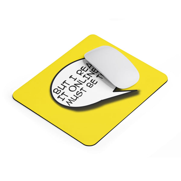 But I Read it Online it Must Be True Mousepad-Printify-| All-Over-Print Everywhere - Designed to Make You Smile