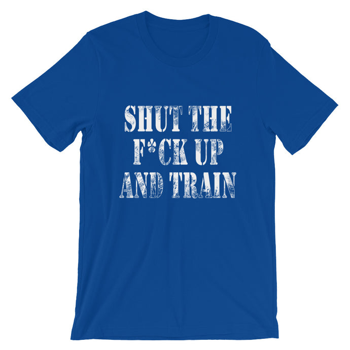 Shut The F*ck Up And Train T-Shirt