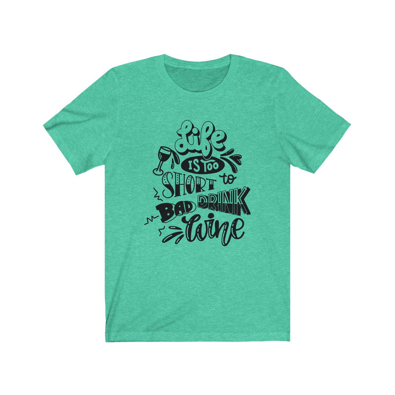 Life Is Too Short To Bad Drink Unisex Jersey Short Sleeve Tee