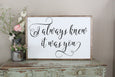 I Always Knew It Was You 2'x3' Framed Sign