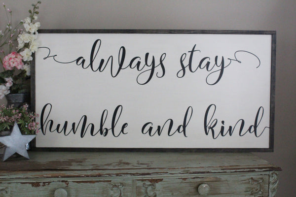 Always Stay Humble and Kind 2'x4' Framed Sign