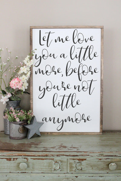 let me love you a little more before you're not little anymore Crafty Mama Gifts