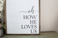 oh how he loves us sign Crafty Mama Gifts