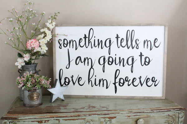 something tells me I'm going to love him forever crafty mama gifts