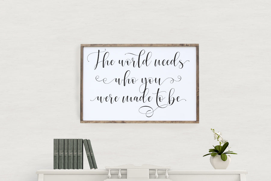 The World Needs Who You Were Meant To Be Framed Sign Crafty Mama Gifts