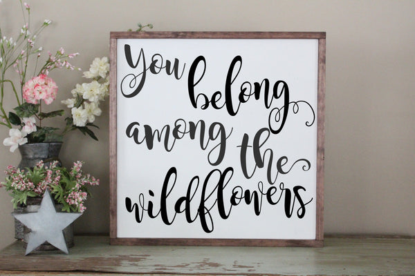 You Belong Among The Wildflowers Crafty Mama Gifts