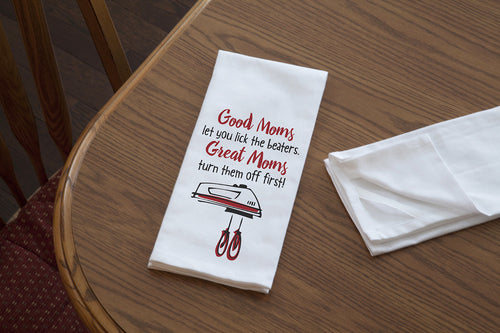 Kitchen Towel, Good Moms let you lick the beaters. Great Moms turn them off first!