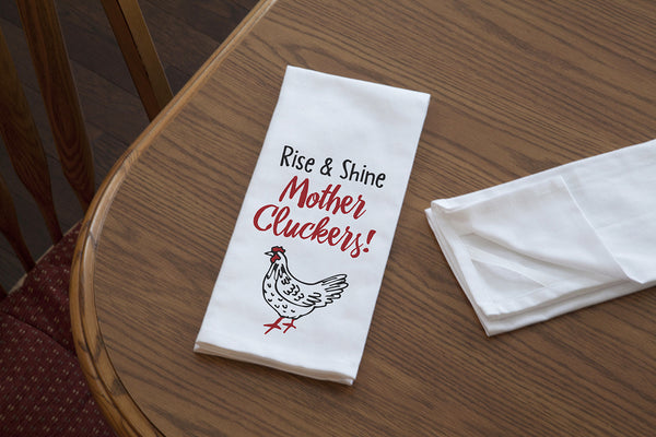 Kitchen Towel, Rise & Shine Mother Cluckers!