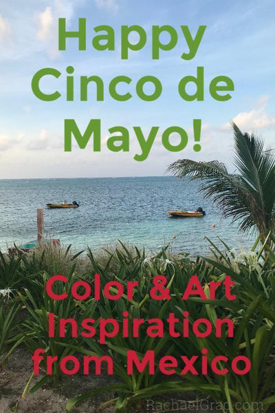 Happy Cinco de Mayo! Color & Art Inspiration from Mexico