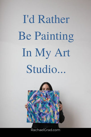2019-09-27 I'd Rather Be Painting In My Art Studio... by Toronto Artist Rachael Grad