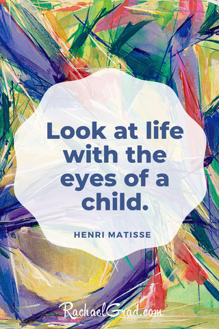 """Look at life with the eyes of a child."" - Henri Matisse background by Artist Rachael Grad"