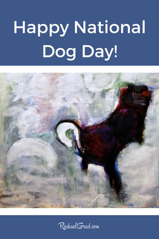 Happy National Dog Day with painting by Toronto Artist Rachael Grad