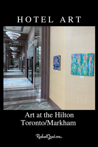 New Art on View at the Hilton Markham Toronto by Artist Rachael Grad
