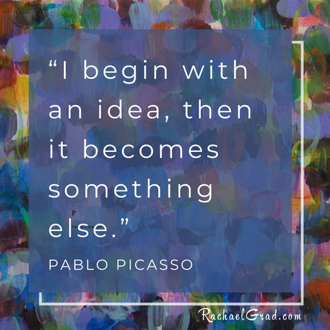 """I begin with an idea, then it becomes something else."" - Pablo Picasso. Quote from the Master Artist"
