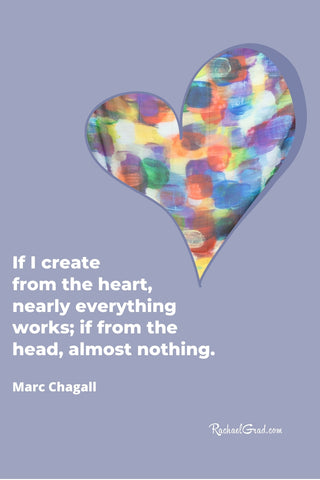 """""""If I create from the heart, nearly everything work; if from the head, almost nothing.""""  - Marc Chagall quote inspiration"""