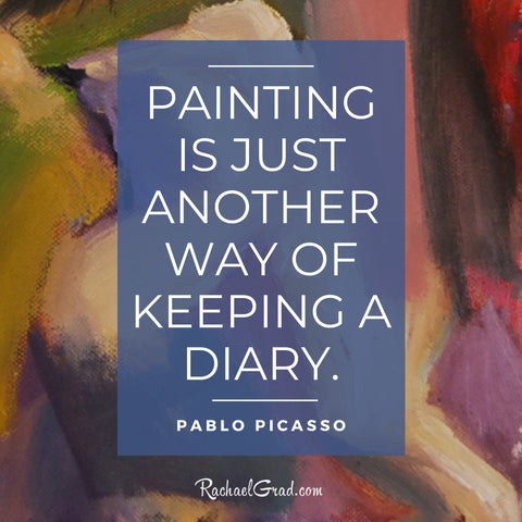"""""""Painting is just another way of keeping a diary."""" by Pablo Picasso"""