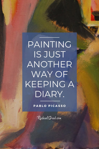 """""""Painting is just another way of keeping a diary."""" quote from Pablo Picasso"""