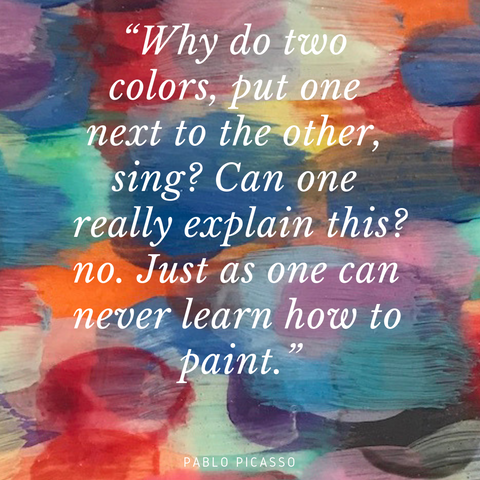 """Why do two colors, put one next to the other, sing? Can one really explain this? no. Just as one can never learn how to paint."" ― Pablo Picasso background by rachael grad art artist"