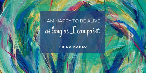 """""""I am happy to be alive as long as I can paint"""" quote by Frida Kahlo"""