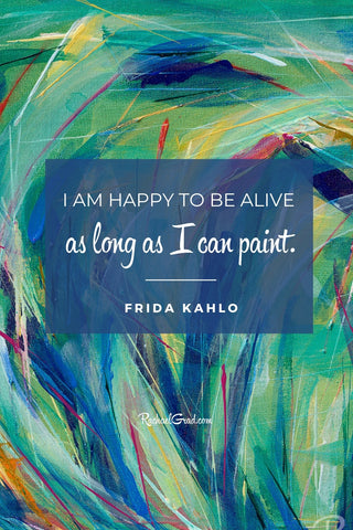 """"""" I am happy to be alive as long as I can paint"""" - Frida Kahlo quote with art by Toronto Artist Rachael Grad"""