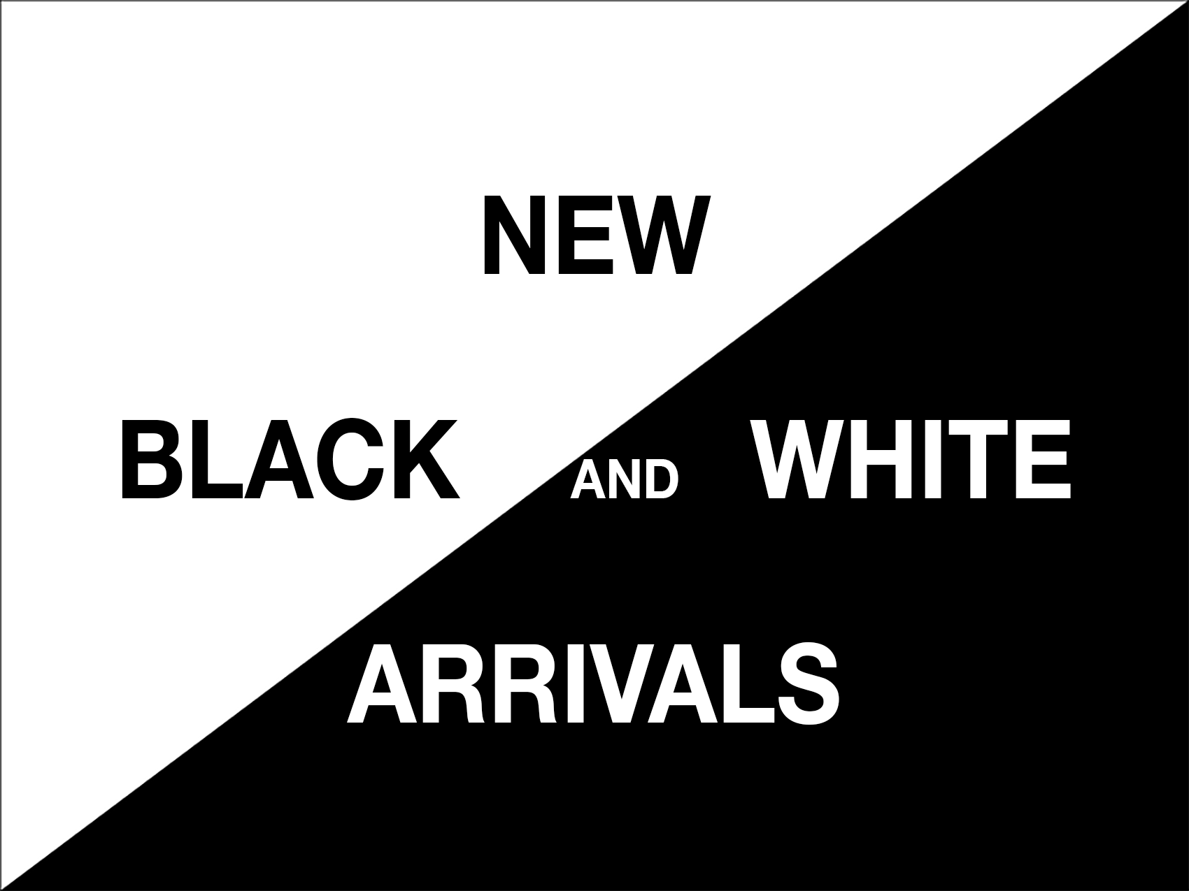 New Black and White Arrivals