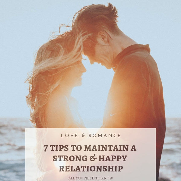 7 Tips to maintain a STRONG & HEALTHY relationship with your loved one