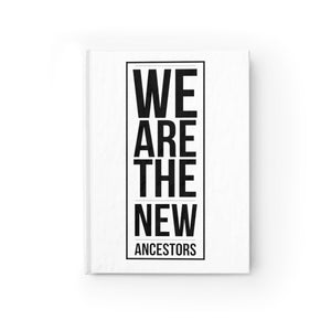 We Are The New Ancestors Blank Journal