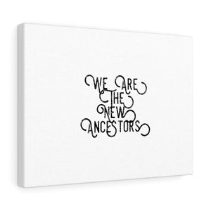 We Are The New Ancestors Canvas Gallery Wraps (curve)