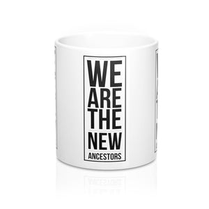We Are The New Ancestors Mug 11oz