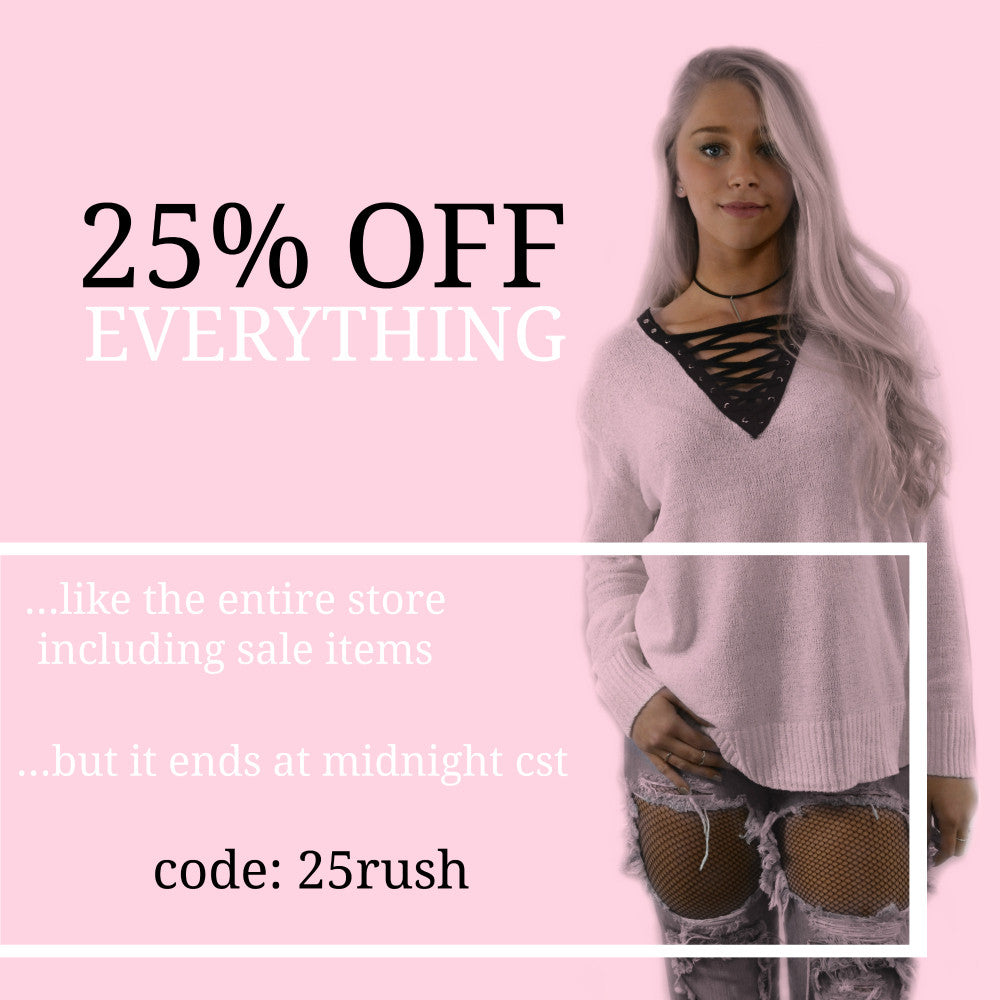 Rush Sale 25% OFF EVERYTHING Now-Midnight