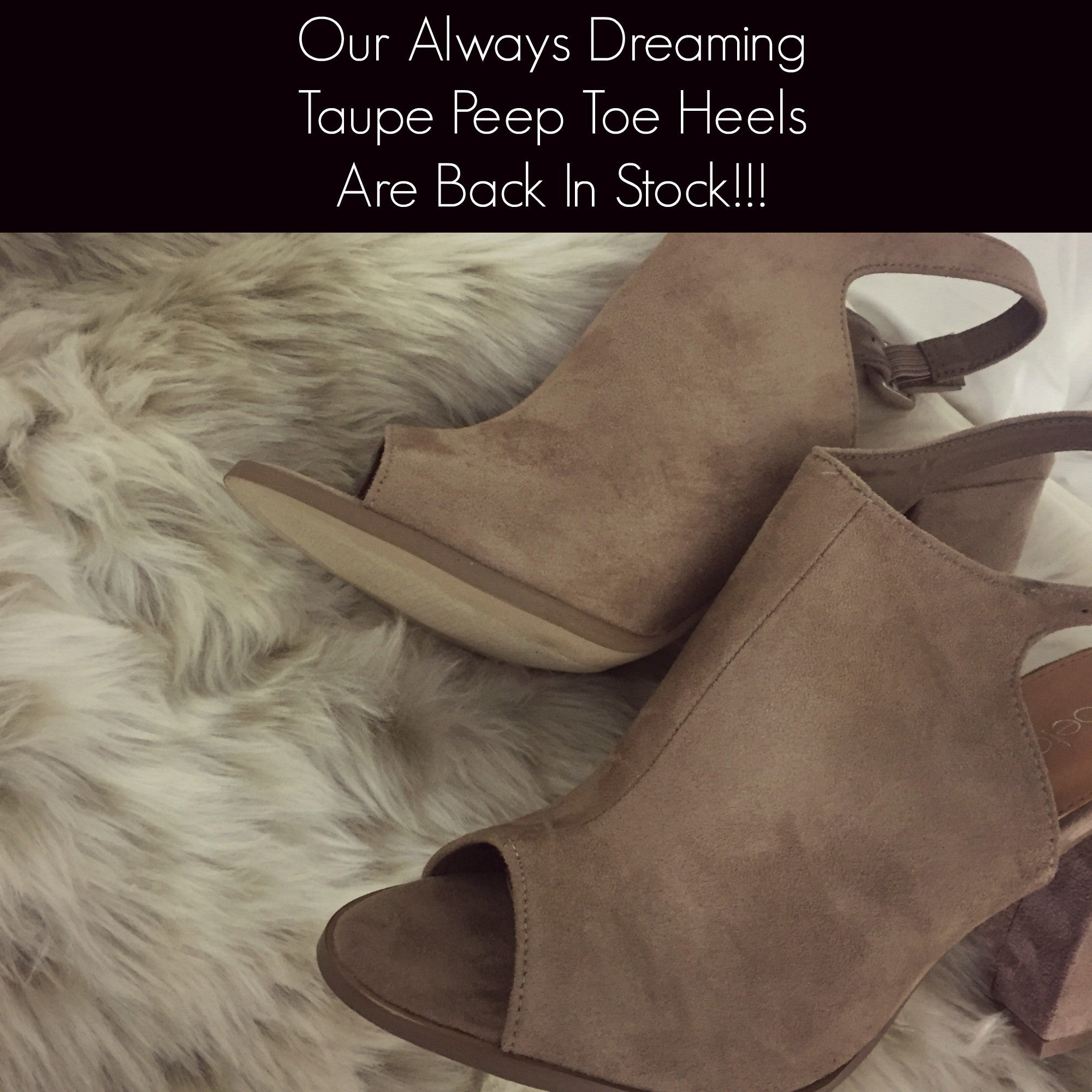 6d4464361d Our Always Dreaming Taupe Peep Toe Heels Are Back In Stock ...