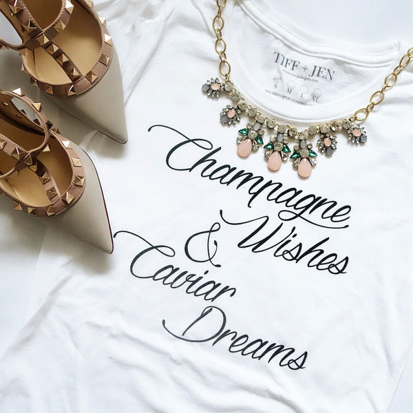 Champagne Wishes and Caviar Dreams Tee
